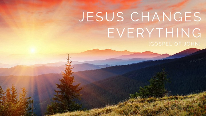 Jesus Changes Everything Part 4